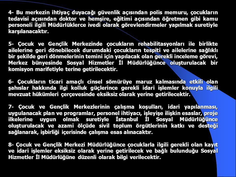 Bu kapsamda, ticari cinsel sömürüye maruz kalan kız çocuklarının korunması ve rehabilitasyonunun sağlanması amacıyla aşağıda belirtilen esas ve genel kurallar çerçevesinde görev verilen birimlerin ayrıca bir talimat beklemeksizin hizmeti yürütmesi gerekmektedir; 1- Ticari cinsel sömürüye maruz kalan 18 yaş altı kız çocuklarının tespiti ve muhafaza altına alınması ile çalıştırıldıkları yerlerde denetim görevini yürütecek İstanbul valiliğince yetkilendirilmiş kamu görevlisi ve gönüllülerden oluşacak bir ekip kuruluncaya kadar, bu görev 2000/1 sayılı Güvenlik Kararı gereğince oluşturulan takip ve denetleme grubu elemanlarınca yerine getirilecektir.