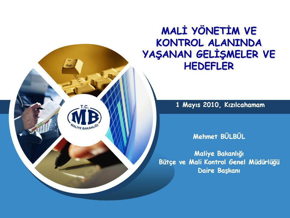 MALİ YÖNETİM VE KONTROL ALANINDA YAŞANAN GELİŞMELER VE HEDEFLER Mehmet BÜLBÜL Maliye Bakanlığı Bütçe ve Mali Kontrol Genel Müdürlüğü Daire Başkanı 1 Mayıs 2010, Kızılcahamam