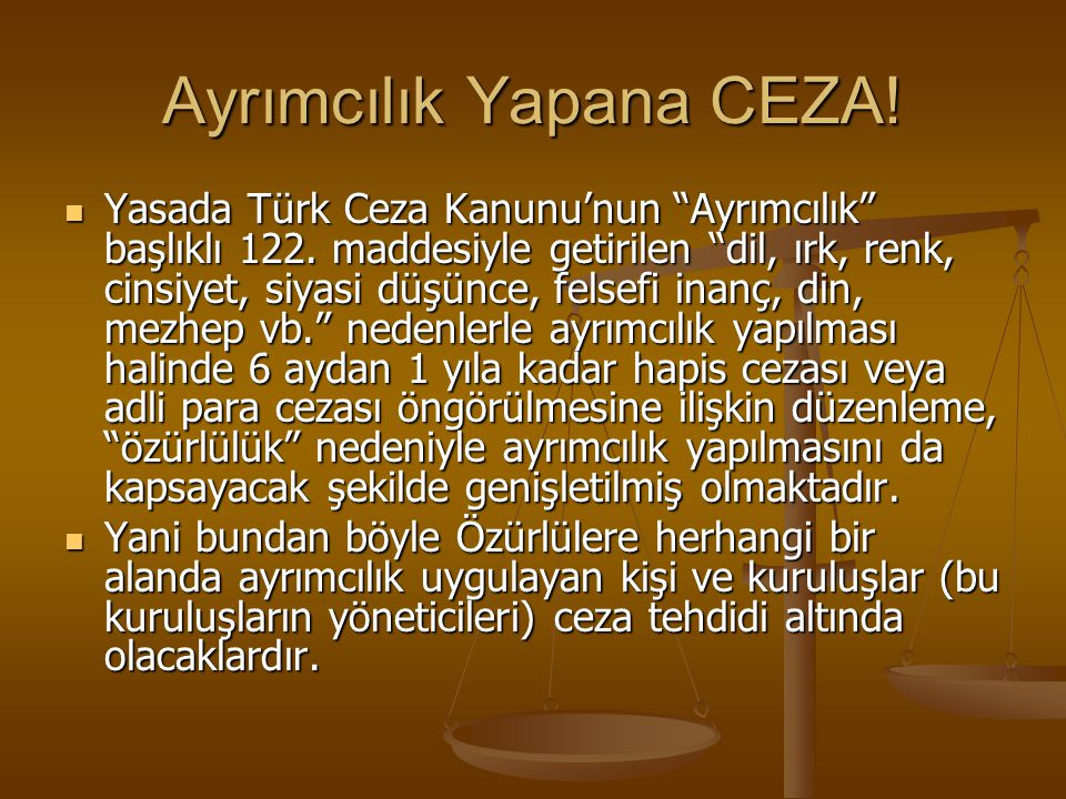 """Ayrımcılık Yapana CEZA! Yasada Türk Ceza Kanunu'nun """"Ayrımcılık"""" başlıklı 122. maddesiyle getirilen """"dil, ırk, renk, cinsiyet, siyasi düşünce, felsefi"""