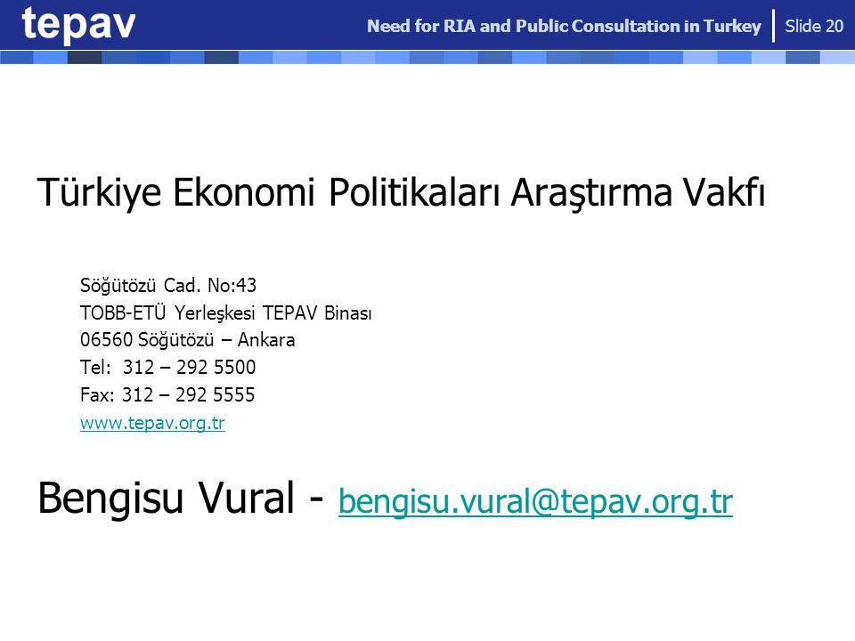 Need for RIA and Public Consultation in Turkey Slide 20 Türkiye Ekonomi Politikaları Araştırma Vakfı Söğütözü Cad. No:43 TOBB-ETÜ Yerleşkesi TEPAV Bin