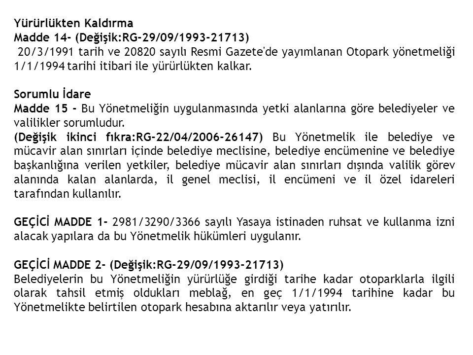Yürürlükten Kaldırma Madde 14- (Değişik:RG-29/09/1993-21713) 20/3/1991 tarih ve 20820 sayılı Resmi Gazete'de yayımlanan Otopark yönetmeliği 1/1/1994 t