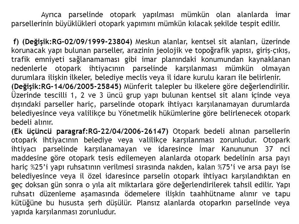 g) (Değişik:RG-02/09/1999-23804) Otoparkların giriş ve çıkışlarının yeterli olması, iç ve dış trafiği aksatmayacak şekilde düzenlenmesi mecburidir.