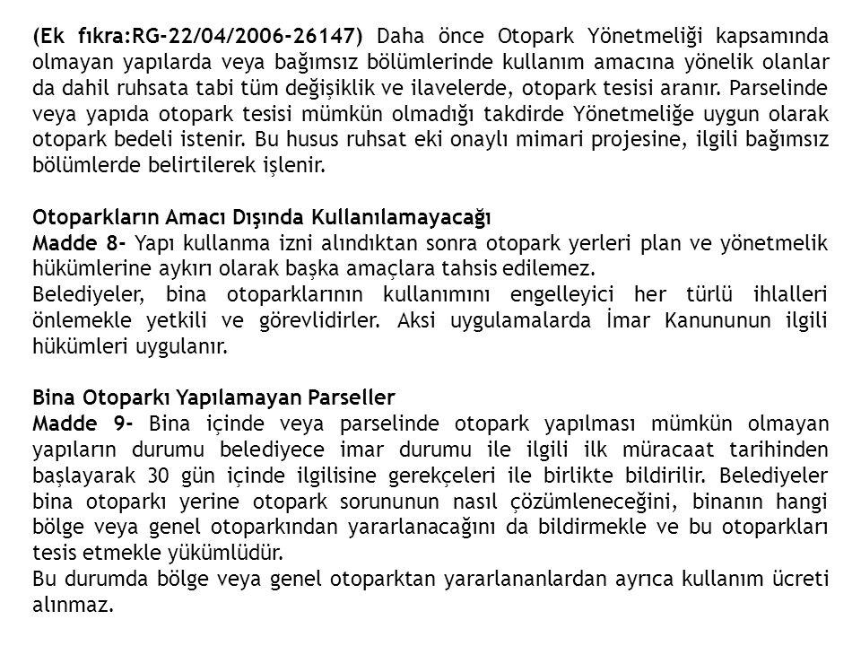 (Ek fıkra:RG-22/04/2006-26147) Daha önce Otopark Yönetmeliği kapsamında olmayan yapılarda veya bağımsız bölümlerinde kullanım amacına yönelik olanlar