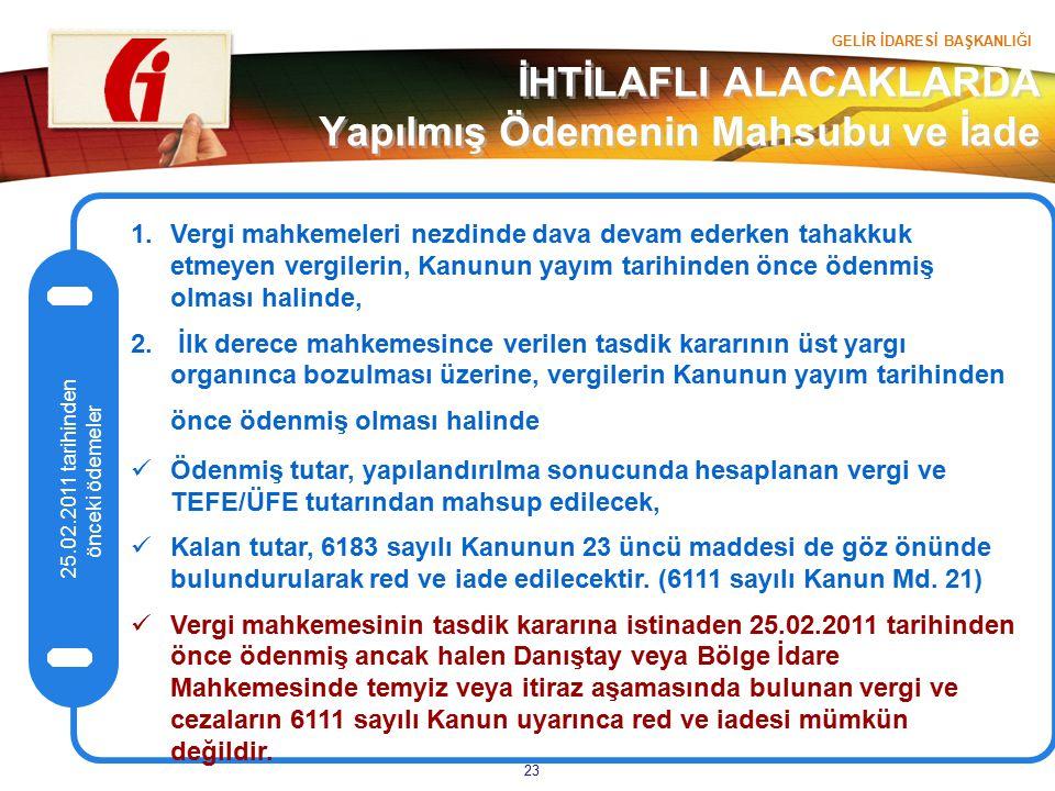 GELİR İDARESİ BAŞKANLIĞI 23 İHTİLAFLI ALACAKLARDA Yapılmış Ödemenin Mahsubu ve İade 25.02.2011 tarihinden önceki ödemeler 1.Vergi mahkemeleri nezdinde