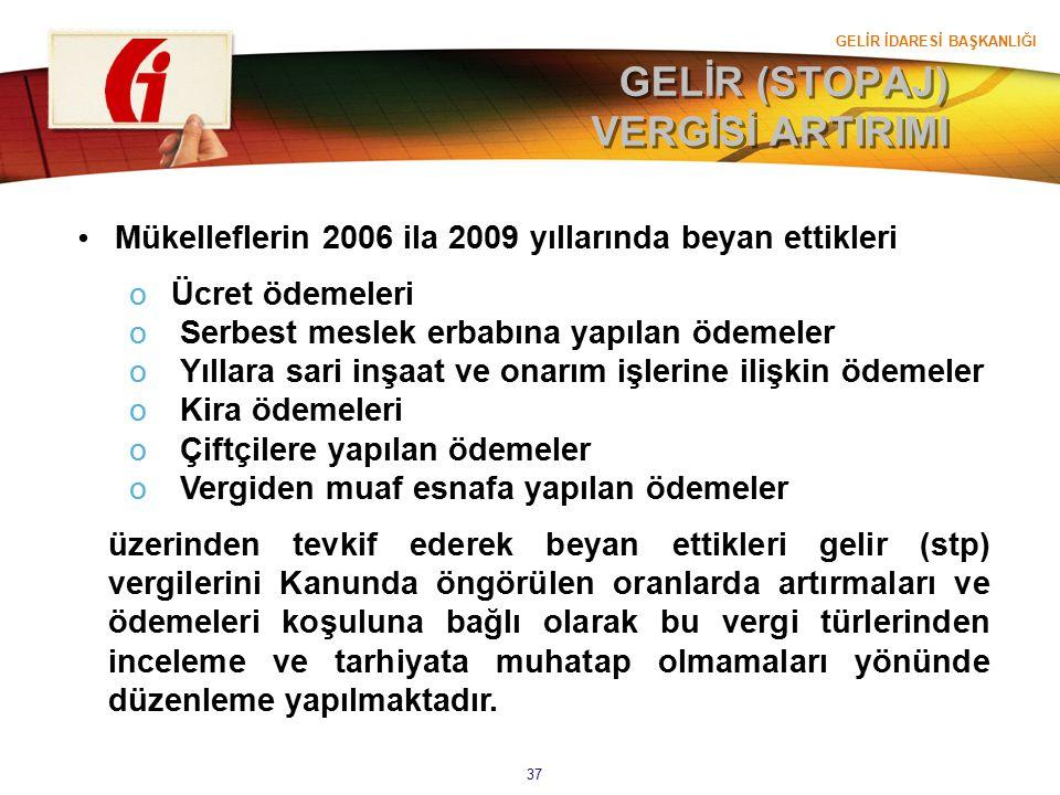 GELİR İDARESİ BAŞKANLIĞI 37 GELİR (STOPAJ) VERGİSİ ARTIRIMI Mükelleflerin 2006 ila 2009 yıllarında beyan ettikleri oÜcret ödemeleri o Serbest meslek e