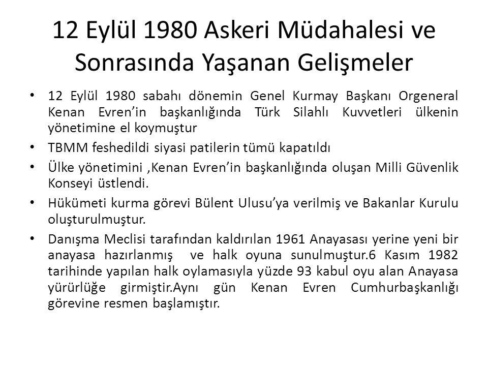 12 Eylül 1980 Askeri Müdahalesi ve Sonrasında Yaşanan Gelişmeler 12 Eylül 1980 sabahı dönemin Genel Kurmay Başkanı Orgeneral Kenan Evren'in başkanlığı