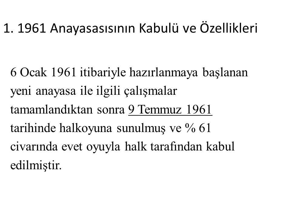 1. 1961 Anayasasısının Kabulü ve Özellikleri 6 Ocak 1961 itibariyle hazırlanmaya başlanan yeni anayasa ile ilgili çalışmalar tamamlandıktan sonra 9 Te