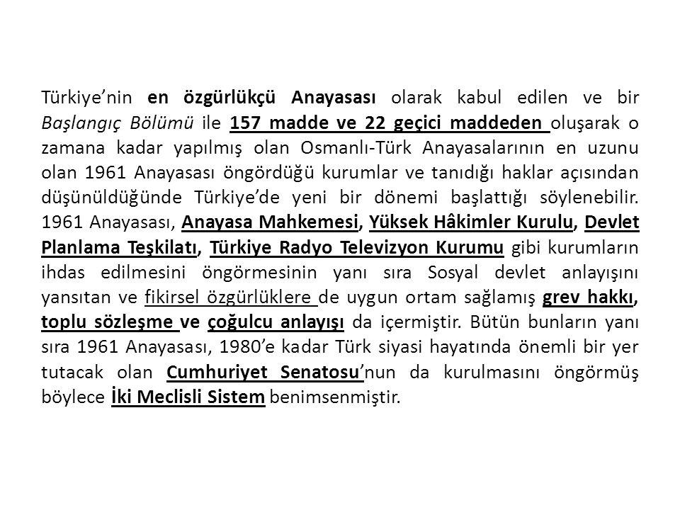 Türkiye'nin en özgürlükçü Anayasası olarak kabul edilen ve bir Başlangıç Bölümü ile 157 madde ve 22 geçici maddeden oluşarak o zamana kadar yapılmış o