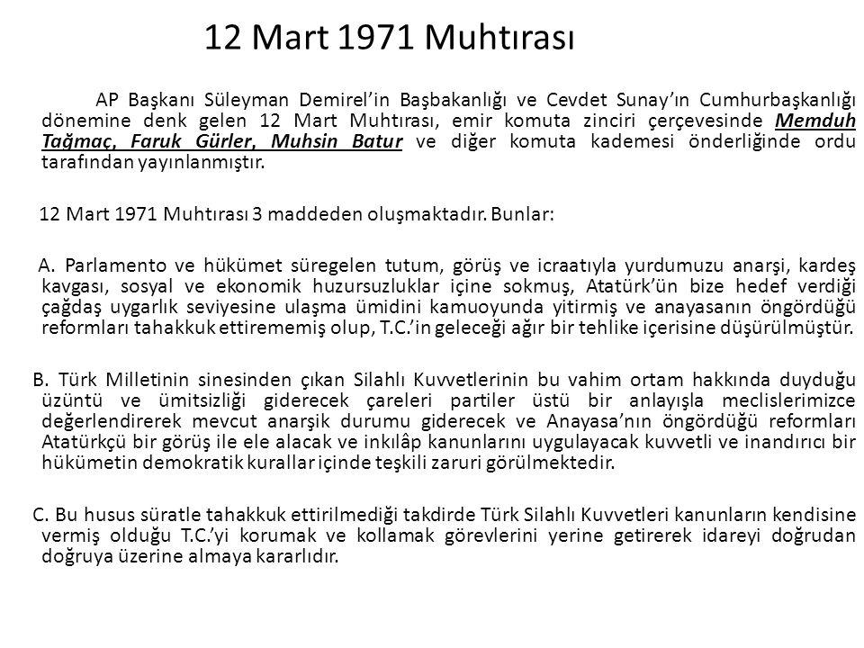 12 Mart 1971 Muhtırası AP Başkanı Süleyman Demirel'in Başbakanlığı ve Cevdet Sunay'ın Cumhurbaşkanlığı dönemine denk gelen 12 Mart Muhtırası, emir kom