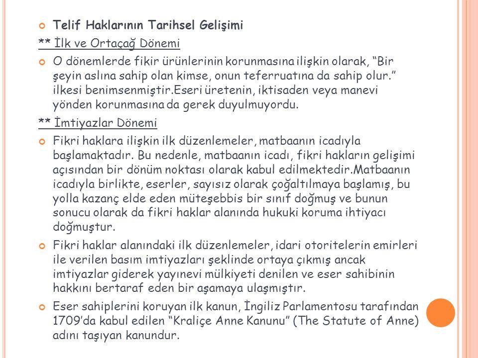 Türkiye'de Telif Haklarının Tarihsel Gelişimi İlk Türk matbaasının 1727'de kurulmuş olması nedeniyle telif hakları alanında Batıdaki gelişmeler yaklaşık 300 yıl gecikme ile takip edilebilmiştir.