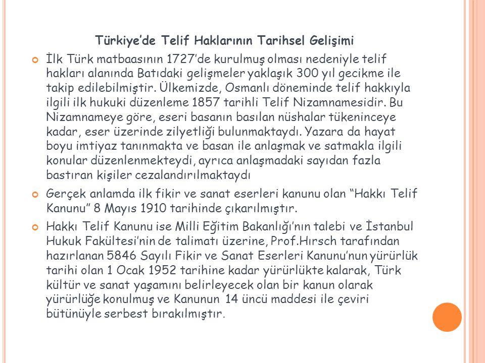 Türkiye'de Telif Haklarının Tarihsel Gelişimi İlk Türk matbaasının 1727'de kurulmuş olması nedeniyle telif hakları alanında Batıdaki gelişmeler yaklaş