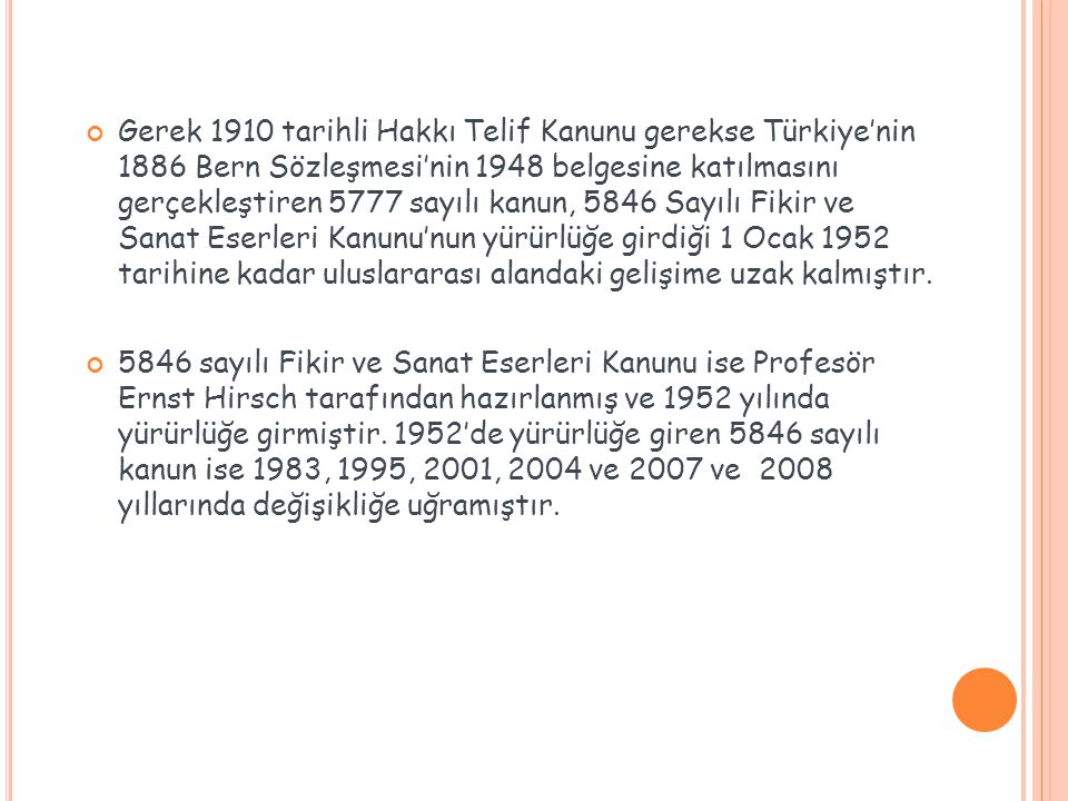 Gerek 1910 tarihli Hakkı Telif Kanunu gerekse Türkiye'nin 1886 Bern Sözleşmesi'nin 1948 belgesine katılmasını gerçekleştiren 5777 sayılı kanun, 5846 S
