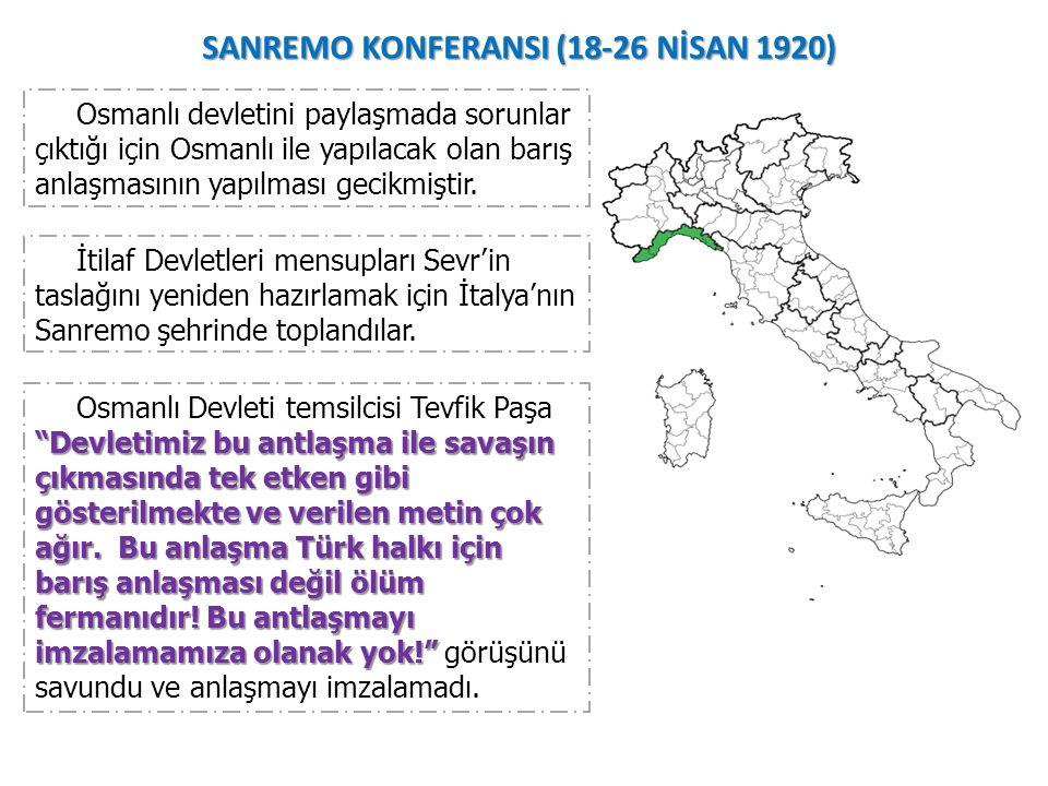 SANREMO KONFERANSI (18-26 NİSAN 1920) Osmanlı devletini paylaşmada sorunlar çıktığı için Osmanlı ile yapılacak olan barış anlaşmasının yapılması gecikmiştir.