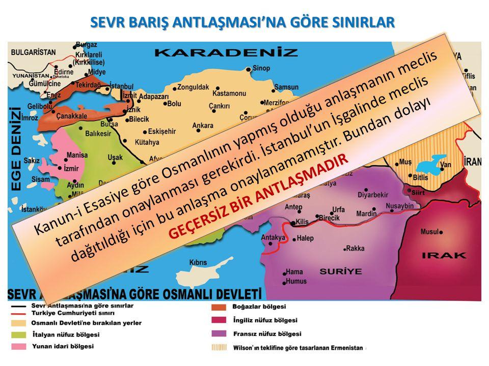 SEVR BARIŞ ANTLAŞMASI'NA GÖRE SINIRLAR Kanun-i Esasiye göre Osmanlının yapmış olduğu anlaşmanın meclis tarafından onaylanması gerekirdi.