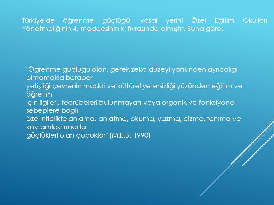 Türkiye'de öğrenme güçlüğü, yasal yerini Özel Eğitim Okulları Yönetmeliğinin 4. maddesinin k' fıkrasında almıştır. Buna göre: