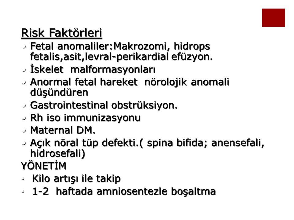 Risk Faktörleri Fetal anomaliler:Makrozomi, hidrops fetalis,asit,levral-perikardial efüzyon.Fetal anomaliler:Makrozomi, hidrops fetalis,asit,levral-pe