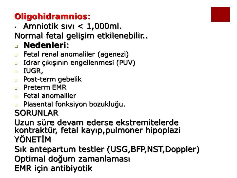 Oligohidramnios: Amniotik sıvı < 1,000ml. Amniotik sıvı < 1,000ml. Normal fetal gelişim etkilenebilir.. Nedenleri: Nedenleri: Fetal renal anomaliler (