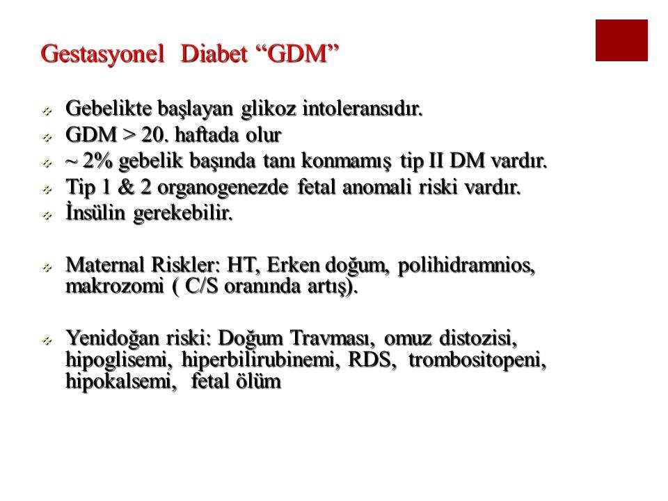"""Gestasyonel Diabet """"GDM""""  Gebelikte başlayan glikoz intoleransıdır.  GDM > 20. haftada olur  ~ 2% gebelik başında tanı konmamış tip II DM vardır. """