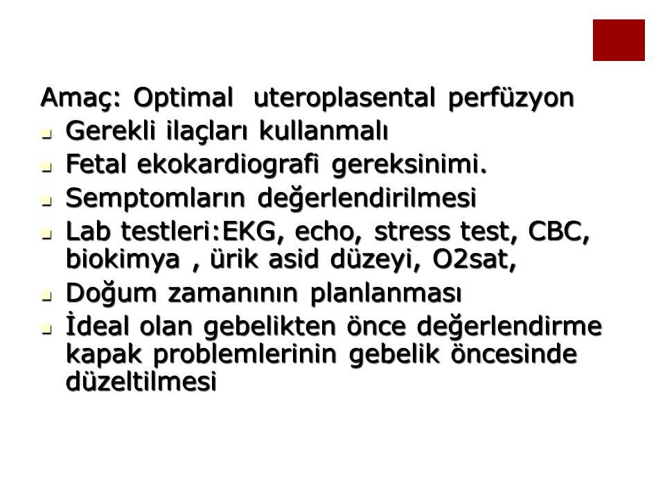 Amaç: Optimal uteroplasental perfüzyon Gerekli ilaçları kullanmalı Gerekli ilaçları kullanmalı Fetal ekokardiografi gereksinimi. Fetal ekokardiografi
