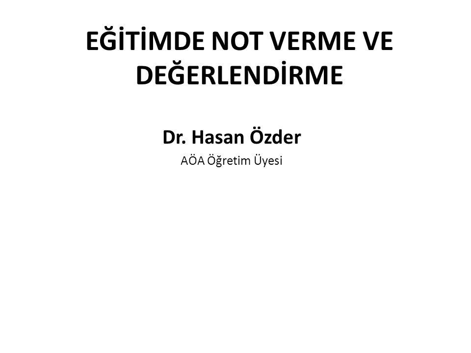 EĞİTİMDE NOT VERME VE DEĞERLENDİRME Dr. Hasan Özder AÖA Öğretim Üyesi