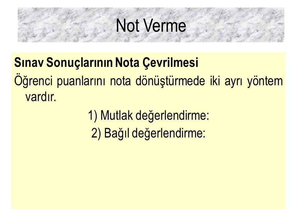 Not Verme Sınav Sonuçlarının Nota Çevrilmesi Öğrenci puanlarını nota dönüştürmede iki ayrı yöntem vardır. 1) Mutlak değerlendirme: 2) Bağıl değerlendi