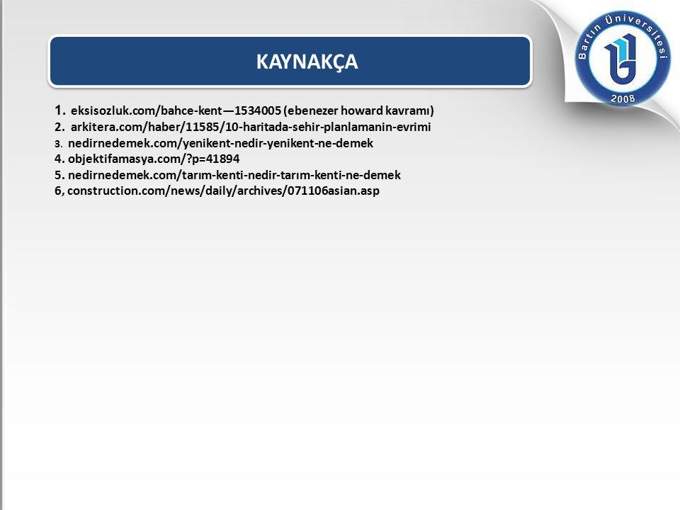 KAYNAKÇA 1.eksisozluk.com/bahce-kent—1534005 (ebenezer howard kavramı) 2.