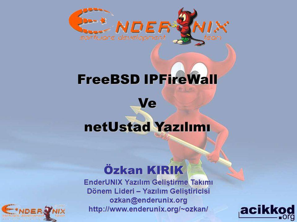 Özkan KIRIK EnderUNIX Yazılım Geliştirme Takımı Dönem Lideri – Yazılım Geliştiricisi ozkan@enderunix.org http://www.enderunix.org/~ozkan/ FreeBSD IPFireWall Ve netUstad Yazılımı