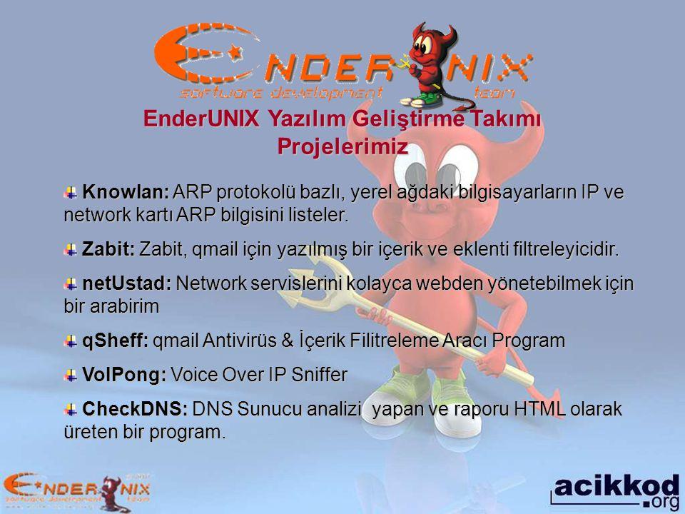 EnderUNIX Yazılım Geliştirme Takımı Projelerimiz Knowlan: ARP protokolü bazlı, yerel ağdaki bilgisayarların IP ve network kartı ARP bilgisini listeler.