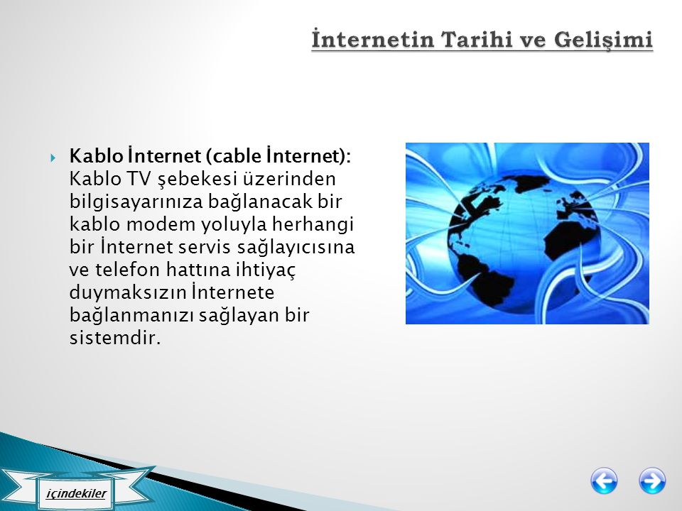  Kablo İnternet (cable İnternet): Kablo TV şebekesi üzerinden bilgisayarınıza bağlanacak bir kablo modem yoluyla herhangi bir İnternet servis sağlayı