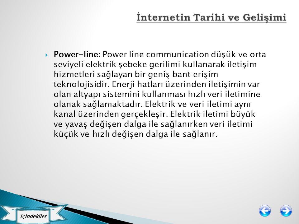  Power-line: Power line communication düşük ve orta seviyeli elektrik şebeke gerilimi kullanarak iletişim hizmetleri sağlayan bir geniş bant erişim t