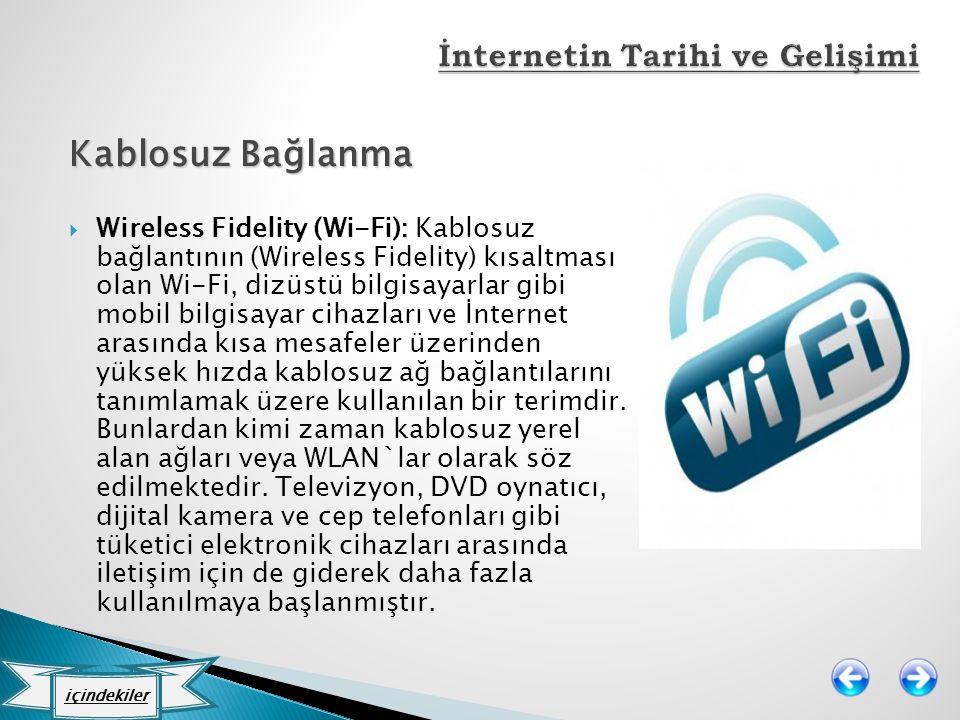 Kablosuz Bağlanma  Wireless Fidelity (Wi-Fi): Kablosuz bağlantının (Wireless Fidelity) kısaltması olan Wi-Fi, dizüstü bilgisayarlar gibi mobil bilgis