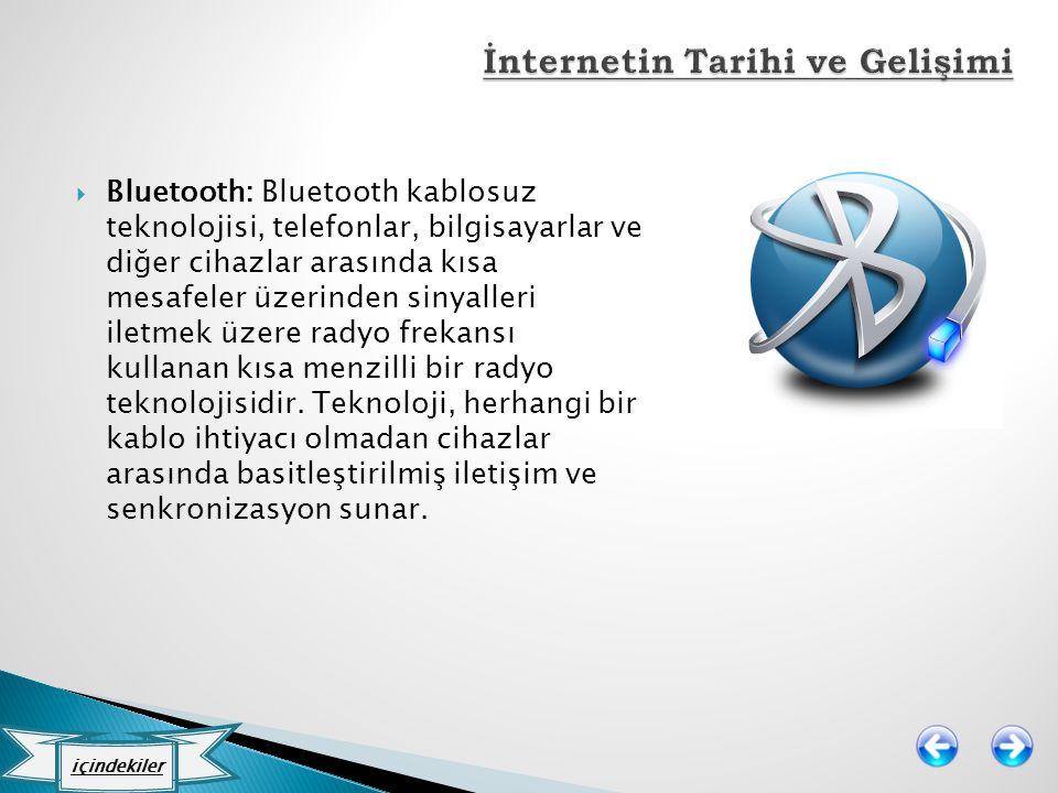  Bluetooth: Bluetooth kablosuz teknolojisi, telefonlar, bilgisayarlar ve diğer cihazlar arasında kısa mesafeler üzerinden sinyalleri iletmek üzere ra