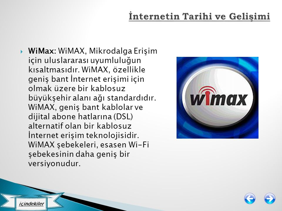  WiMax: WiMAX, Mikrodalga Erişim için uluslararası uyumluluğun kısaltmasıdır. WiMAX, özellikle geniş bant İnternet erişimi için olmak üzere bir kablo