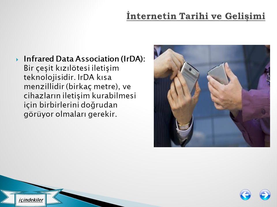  Infrared Data Association (IrDA): Bir çeşit kızılötesi iletişim teknolojisidir. IrDA kısa menzillidir (birkaç metre), ve cihazların iletişim kurabil