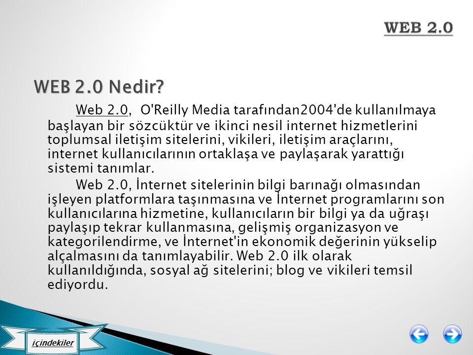 WEB 2.0 Nedir? Web 2.0, O'Reilly Media tarafından2004'de kullanılmaya başlayan bir sözcüktür ve ikinci nesil internet hizmetlerini toplumsal iletişim