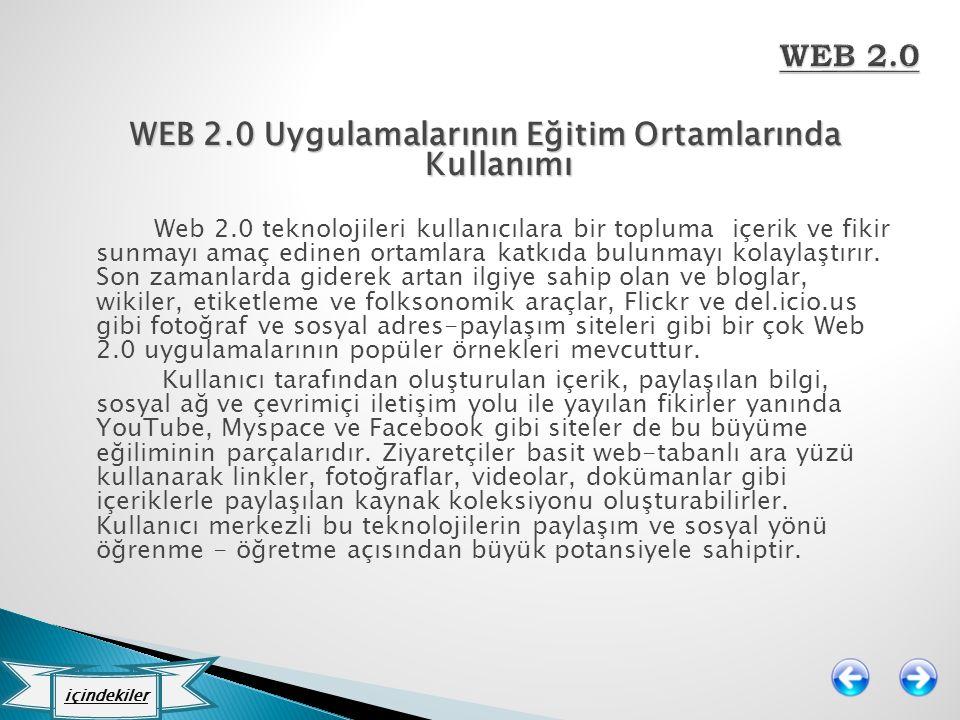 WEB 2.0 Uygulamalarının Eğitim Ortamlarında Kullanımı Web 2.0 teknolojileri kullanıcılara bir topluma içerik ve fikir sunmayı amaç edinen ortamlara ka