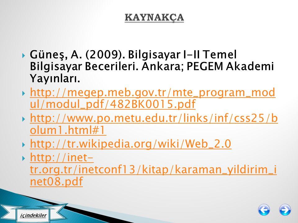  Güneş, A. (2009). Bilgisayar I-II Temel Bilgisayar Becerileri. Ankara; PEGEM Akademi Yayınları.  http://megep.meb.gov.tr/mte_program_mod ul/modul_p