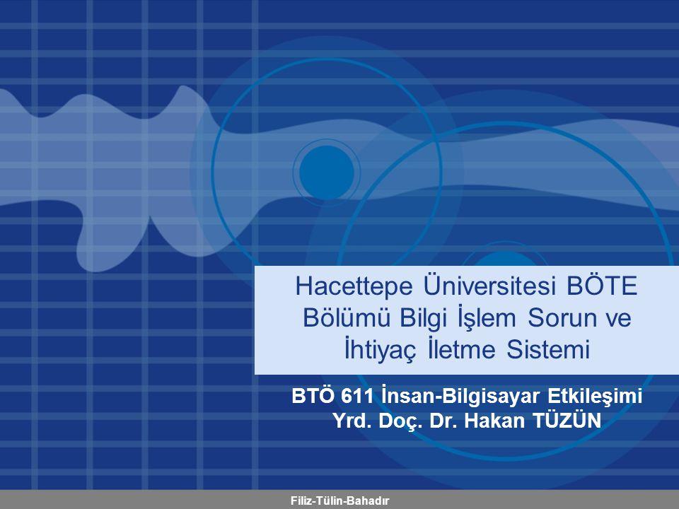 Filiz-Tülin-Bahadır Hacettepe Üniversitesi BÖTE Bölümü Bilgi İşlem Sorun ve İhtiyaç İletme Sistemi BTÖ 611 İnsan-Bilgisayar Etkileşimi Yrd. Doç. Dr. H