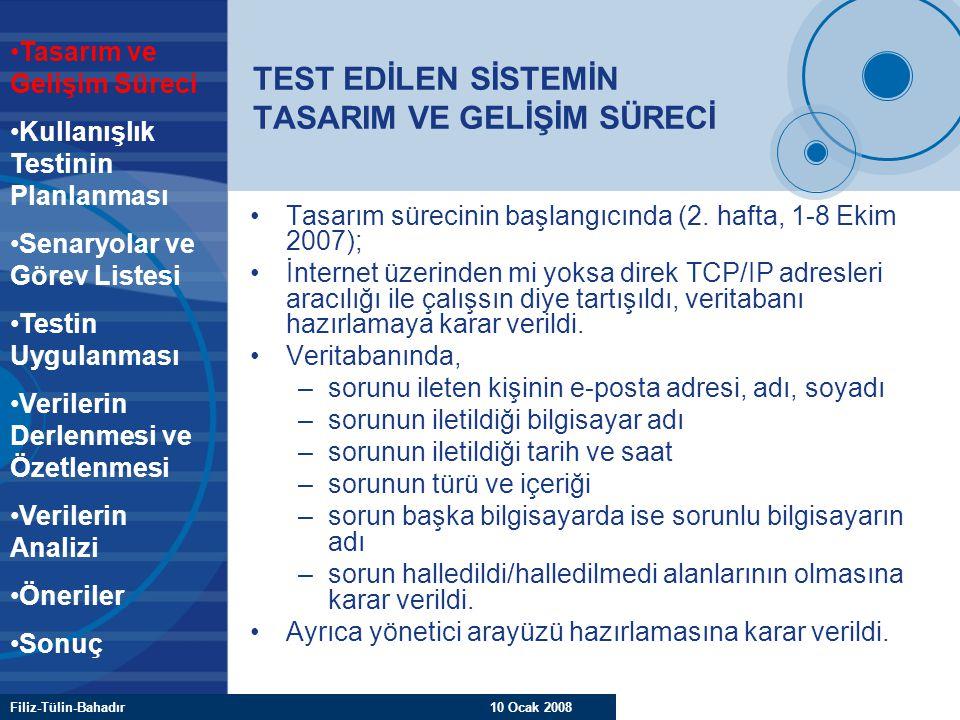 Filiz-Tülin-Bahadır 10 Ocak 2008 TEST EDİLEN SİSTEMİN TASARIM VE GELİŞİM SÜRECİ Tasarım sürecinin başlangıcında (2. hafta, 1-8 Ekim 2007); İnternet üz