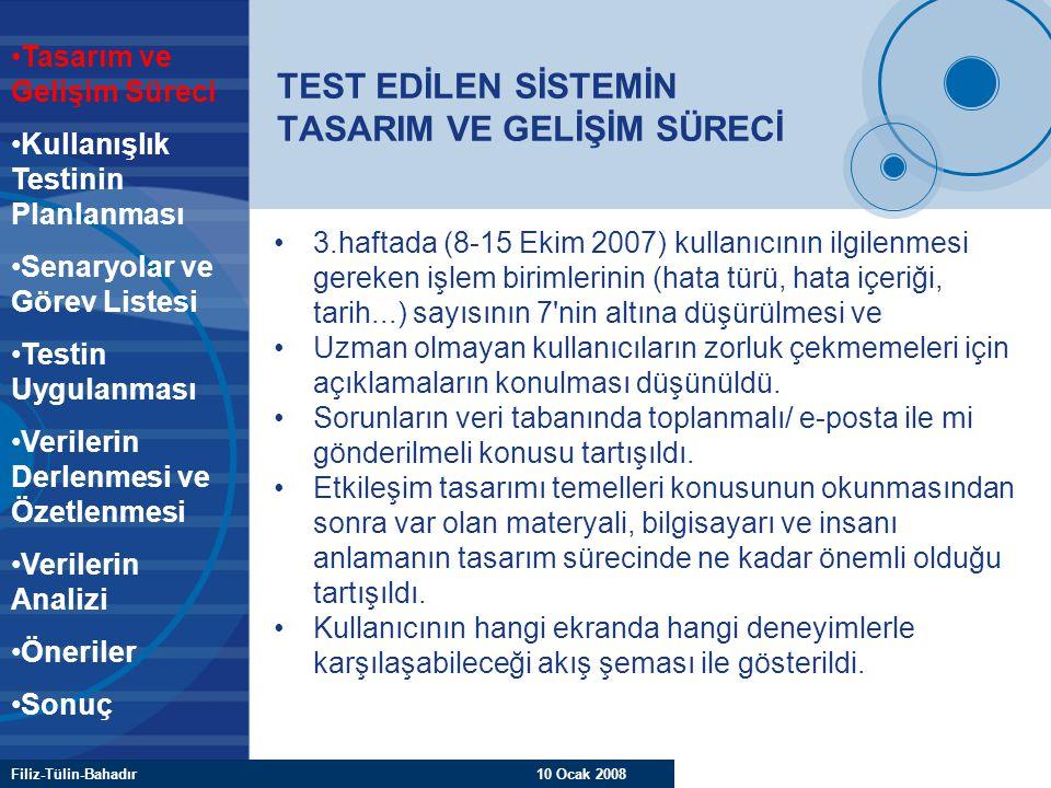 Filiz-Tülin-Bahadır 10 Ocak 2008 TEST EDİLEN SİSTEMİN TASARIM VE GELİŞİM SÜRECİ 3.haftada (8-15 Ekim 2007) kullanıcının ilgilenmesi gereken işlem biri
