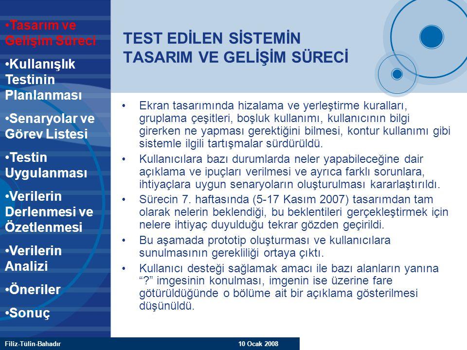 Filiz-Tülin-Bahadır 10 Ocak 2008 TEST EDİLEN SİSTEMİN TASARIM VE GELİŞİM SÜRECİ Ekran tasarımında hizalama ve yerleştirme kuralları, gruplama çeşitler