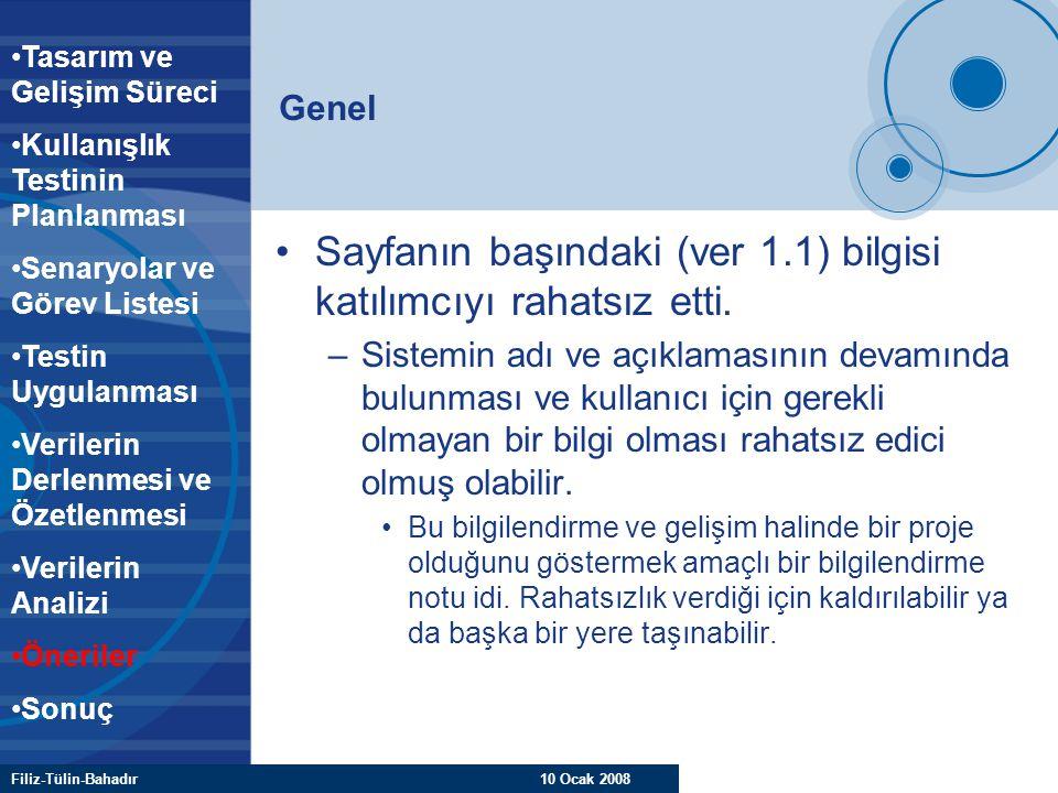 Filiz-Tülin-Bahadır 10 Ocak 2008 Genel Sayfanın başındaki (ver 1.1) bilgisi katılımcıyı rahatsız etti. –Sistemin adı ve açıklamasının devamında bulunm