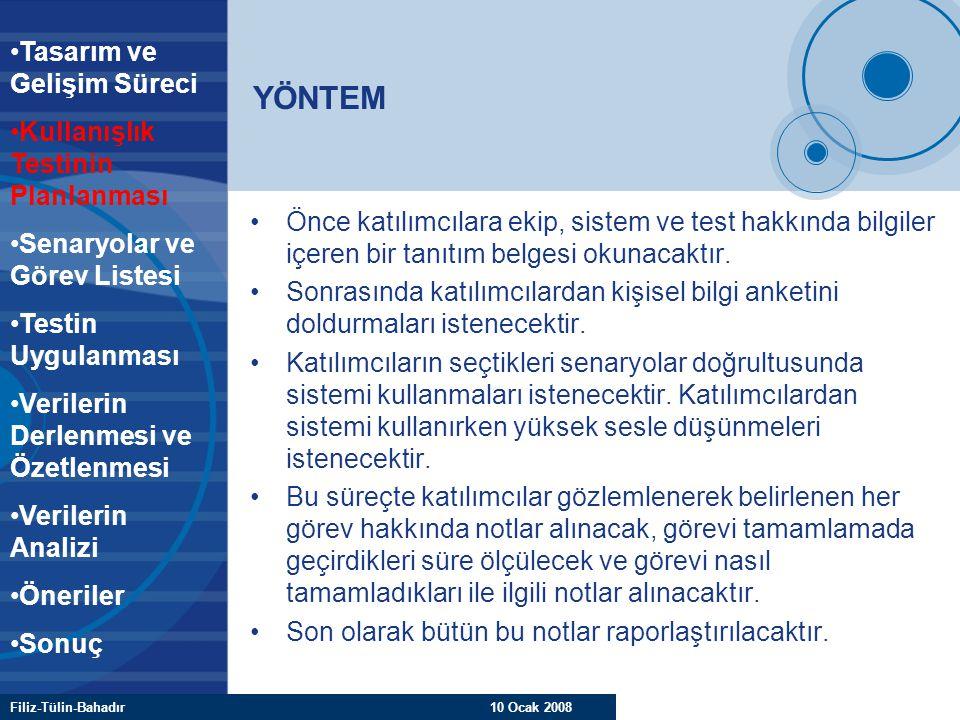 Filiz-Tülin-Bahadır 10 Ocak 2008 YÖNTEM Önce katılımcılara ekip, sistem ve test hakkında bilgiler içeren bir tanıtım belgesi okunacaktır. Sonrasında k