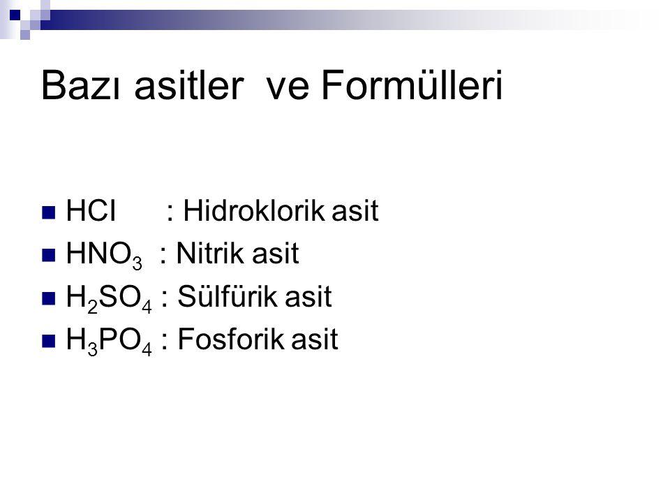 Bazı asitler ve Formülleri HCI : Hidroklorik asit HNO 3 : Nitrik asit H 2 SO 4 : Sülfürik asit H 3 PO 4 : Fosforik asit