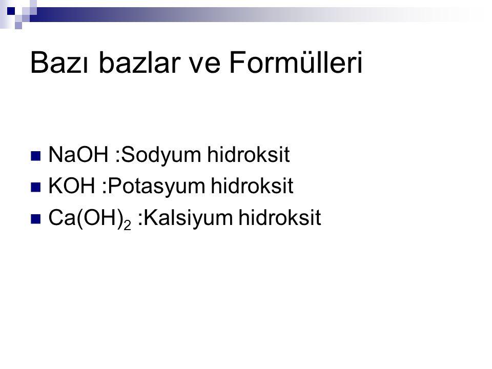 Bazı bazlar ve Formülleri NaOH :Sodyum hidroksit KOH :Potasyum hidroksit Ca(OH) 2 :Kalsiyum hidroksit