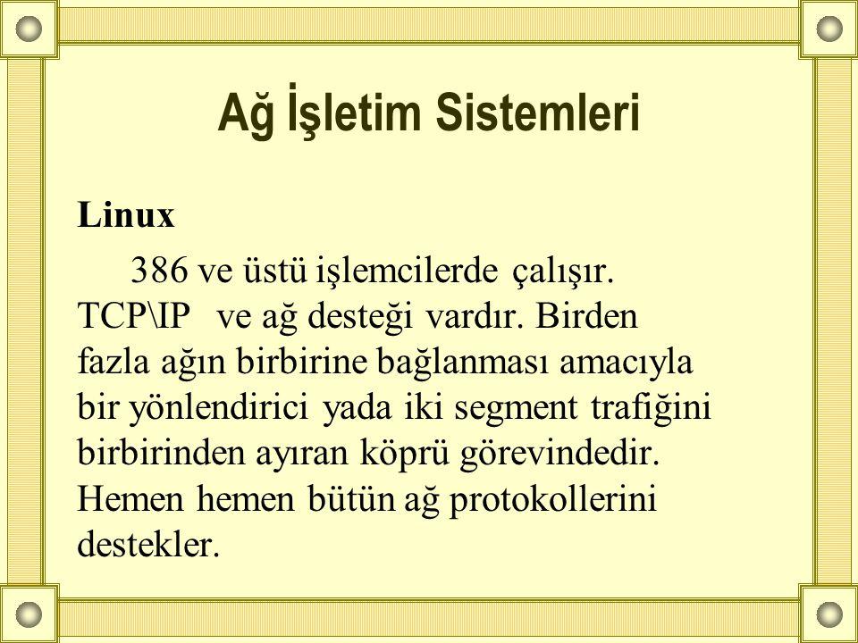 Linux 386 ve üstü işlemcilerde çalışır. TCP\IP ve ağ desteği vardır. Birden fazla ağın birbirine bağlanması amacıyla bir yönlendirici yada iki segment