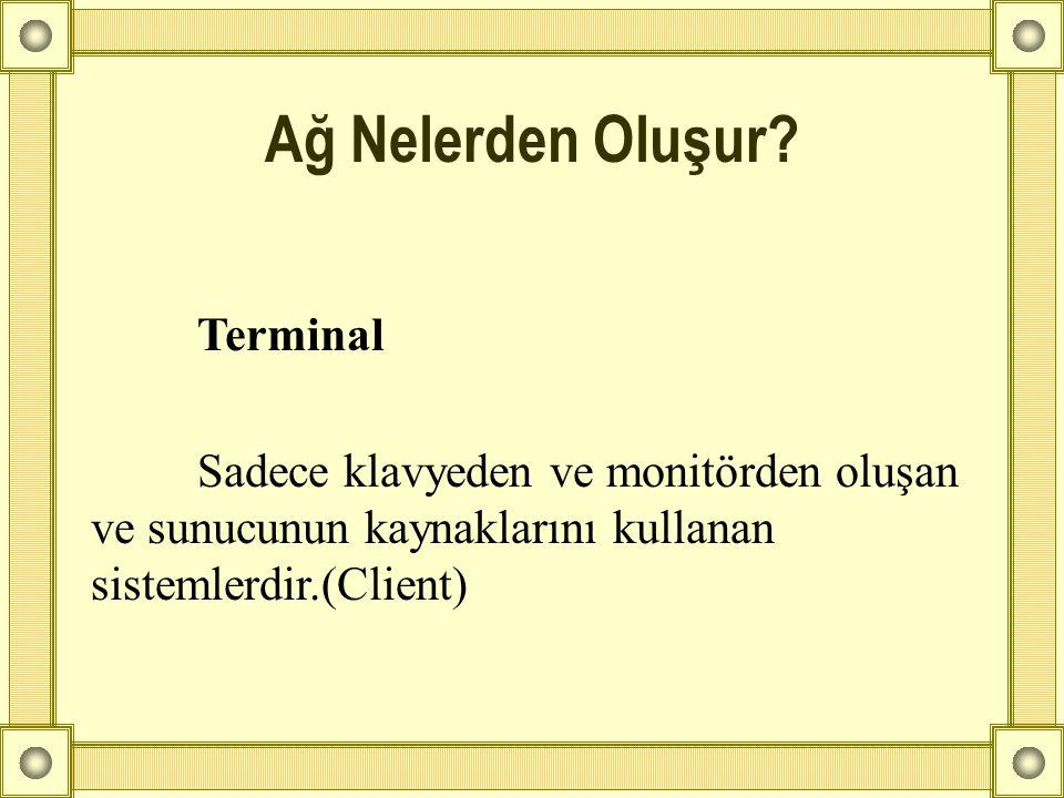 Bilgisayarlar (Node ve Host) Terminallerin aksine kendi başlarına sunucuya yük olmadan işlem yapabilecek kapasitededirler.(Client) Ağ Nelerden Oluşur?