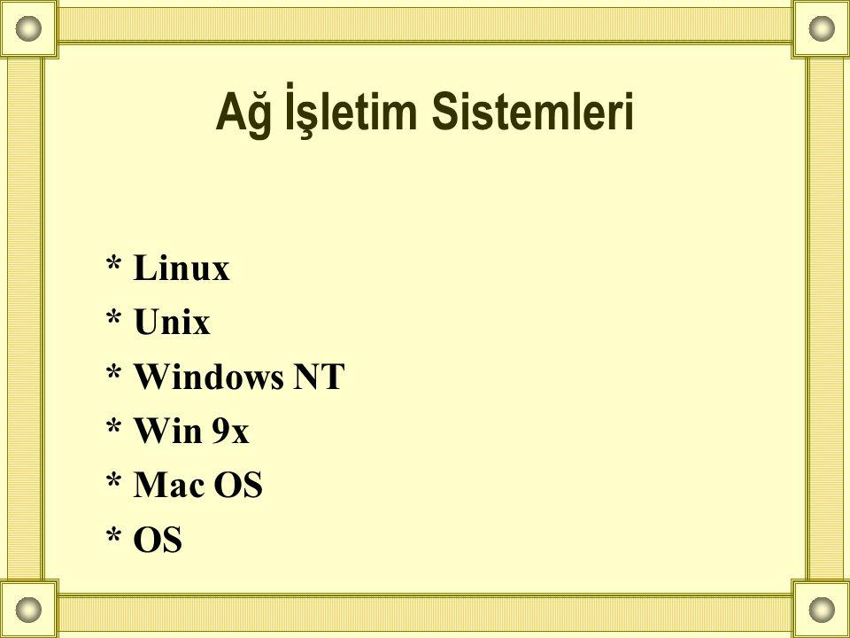 * Linux * Unix * Windows NT * Win 9x * Mac OS * OS Ağ İşletim Sistemleri