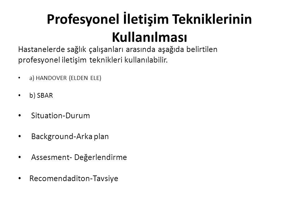 Profesyonel İletişim Tekniklerinin Kullanılması Hastanelerde sağlık çalışanları arasında aşağıda belirtilen profesyonel iletişim teknikleri kullanılab