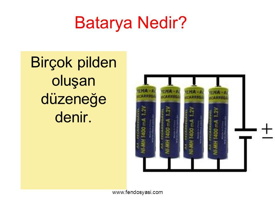 www.fendosyasi.com Batarya Nedir? Birçok pilden oluşan düzeneğe denir.